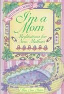 I'M A MOM: MEDITATIONS FOR NEW MOMS